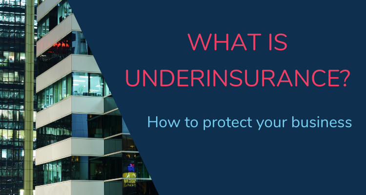 What is underinsurance and how to protect your business